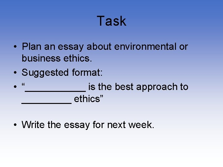 Task • Plan an essay about environmental or business ethics. • Suggested format: •