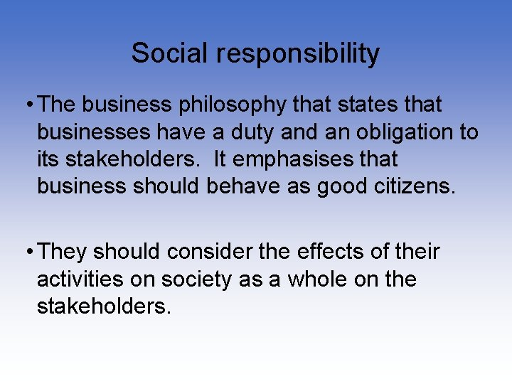 Social responsibility • The business philosophy that states that businesses have a duty and