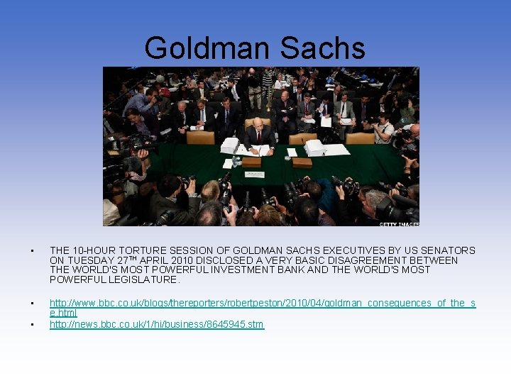 Goldman Sachs • THE 10 -HOUR TORTURE SESSION OF GOLDMAN SACHS EXECUTIVES BY US