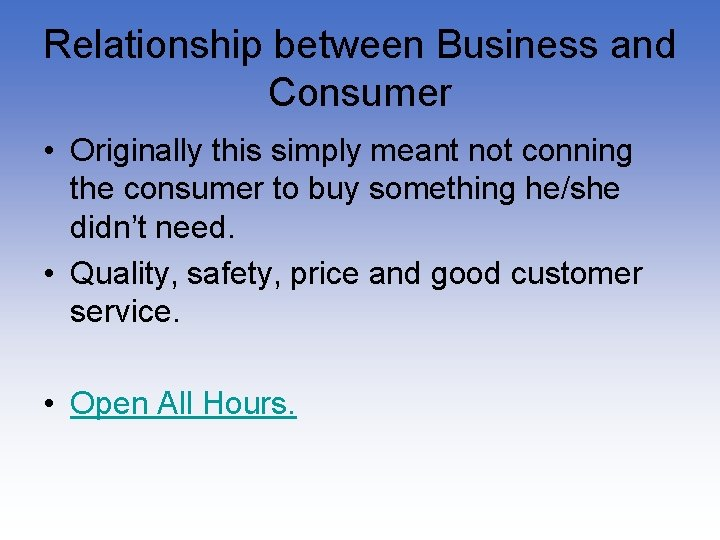 Relationship between Business and Consumer • Originally this simply meant not conning the consumer