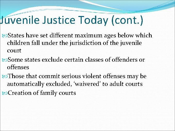 Juvenile Justice Today (cont. ) States have set different maximum ages below which children