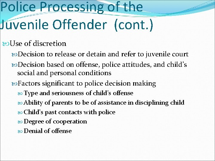 Police Processing of the Juvenile Offender (cont. ) Use of discretion Decision to release