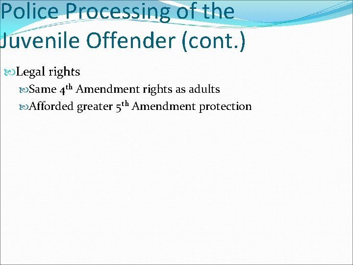 Police Processing of the Juvenile Offender (cont. ) Legal rights Same 4 th Amendment
