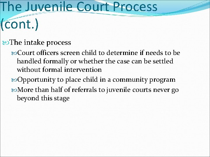 The Juvenile Court Process (cont. ) The intake process Court officers screen child to
