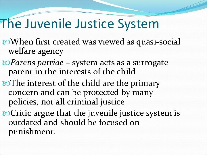 The Juvenile Justice System When first created was viewed as quasi-social welfare agency Parens
