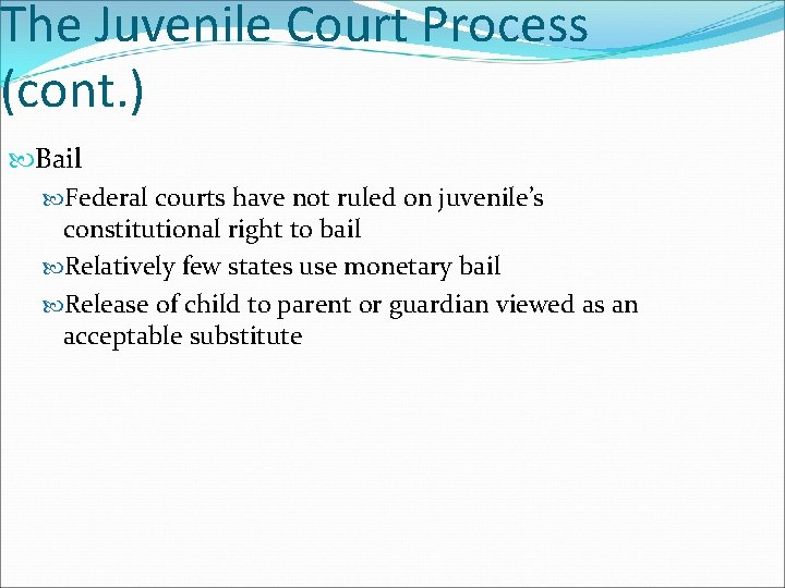 The Juvenile Court Process (cont. ) Bail Federal courts have not ruled on juvenile's