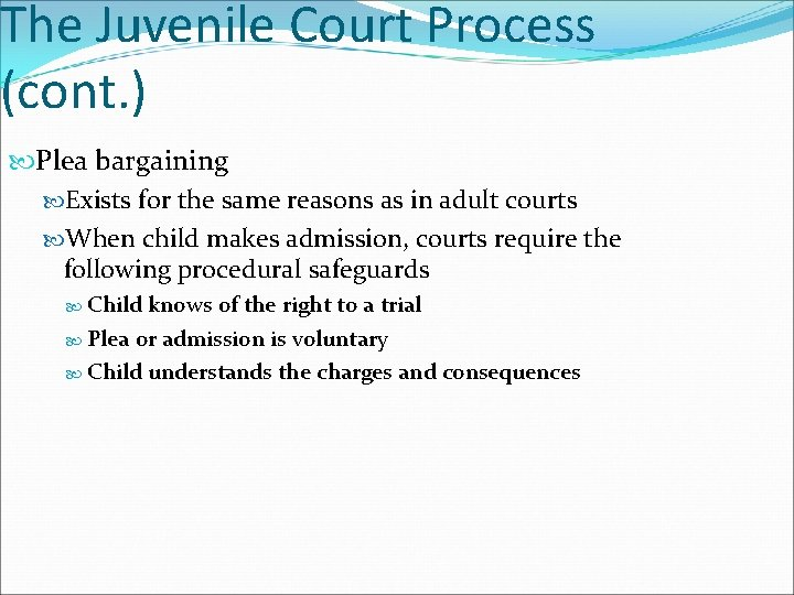 The Juvenile Court Process (cont. ) Plea bargaining Exists for the same reasons as
