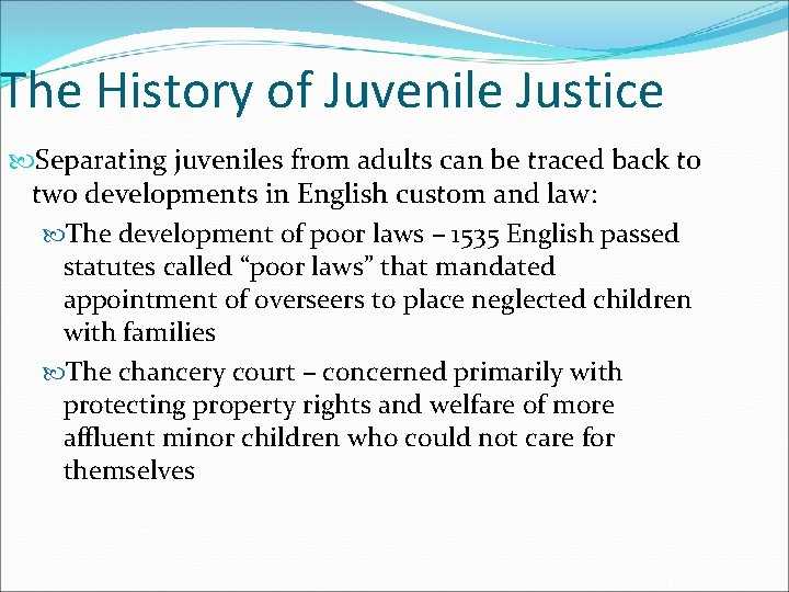 The History of Juvenile Justice Separating juveniles from adults can be traced back to