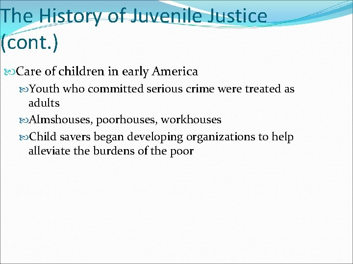 The History of Juvenile Justice (cont. ) Care of children in early America Youth
