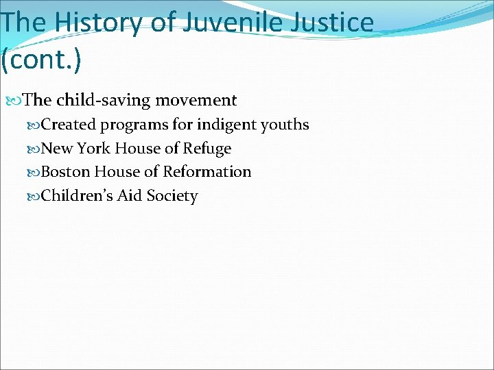 The History of Juvenile Justice (cont. ) The child-saving movement Created programs for indigent