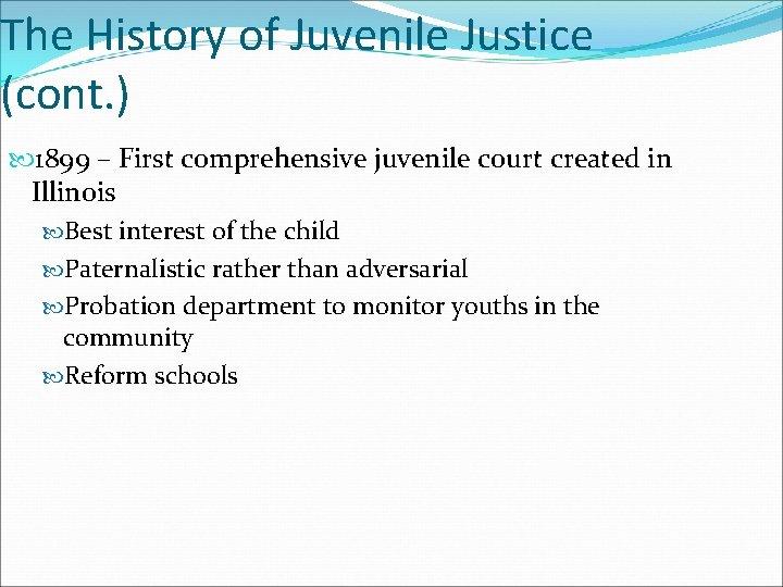 The History of Juvenile Justice (cont. ) 1899 – First comprehensive juvenile court created