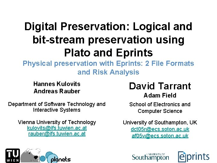 Digital Preservation: Logical and bit-stream preservation using Plato and Eprints Physical preservation with Eprints:
