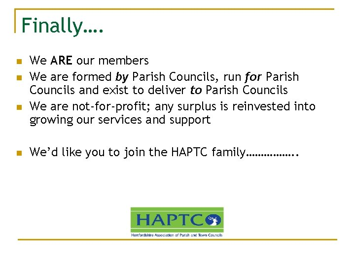 Finally…. n n We ARE our members We are formed by Parish Councils, run