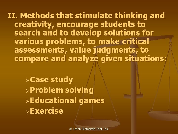 II. Methods that stimulate thinking and creativity, encourage students to search and to develop