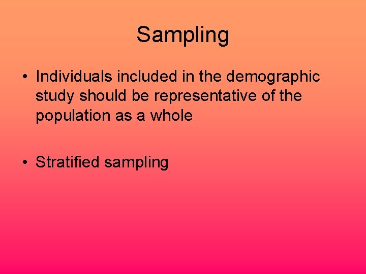 Sampling • Individuals included in the demographic study should be representative of the population