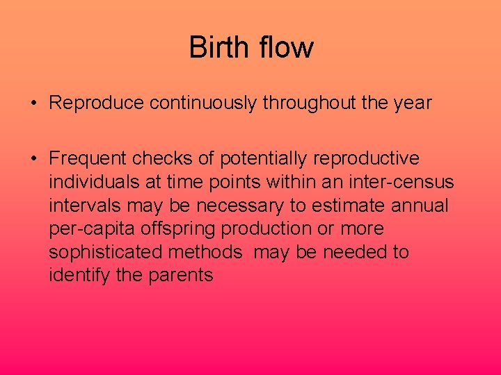 Birth flow • Reproduce continuously throughout the year • Frequent checks of potentially reproductive