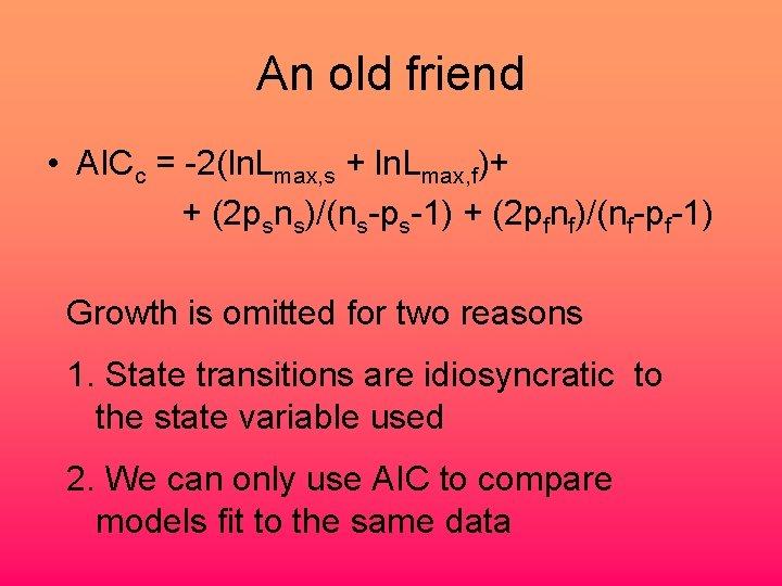 An old friend • AICc = -2(ln. Lmax, s + ln. Lmax, f)+ +