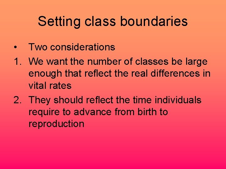 Setting class boundaries • Two considerations 1. We want the number of classes be