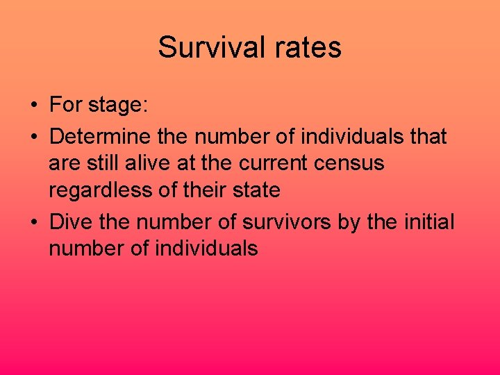 Survival rates • For stage: • Determine the number of individuals that are still