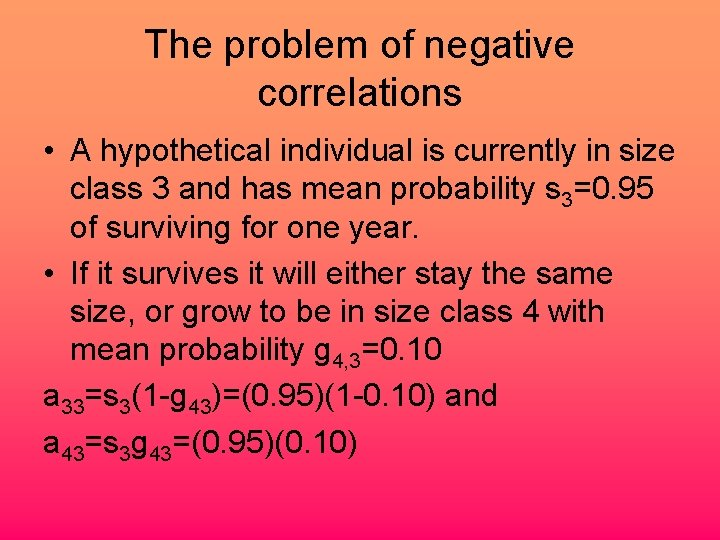 The problem of negative correlations • A hypothetical individual is currently in size class