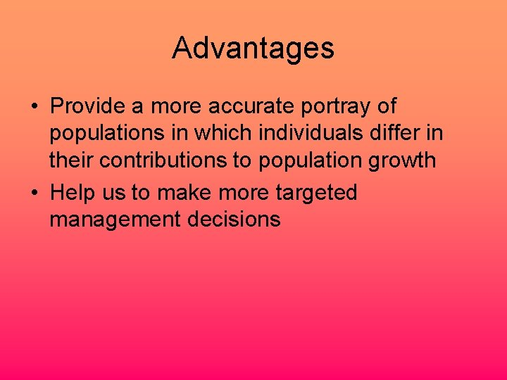 Advantages • Provide a more accurate portray of populations in which individuals differ in
