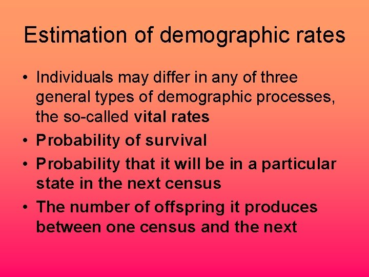 Estimation of demographic rates • Individuals may differ in any of three general types