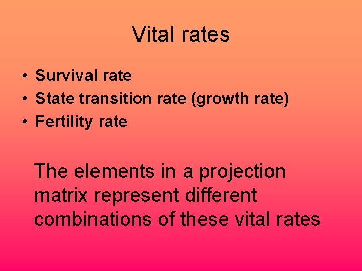 Vital rates • Survival rate • State transition rate (growth rate) • Fertility rate