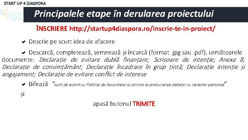 START UP 4 DIASPORA Principalele etape în derularea proiectului ÎNSCRIERE http: //startup 4 diaspora.