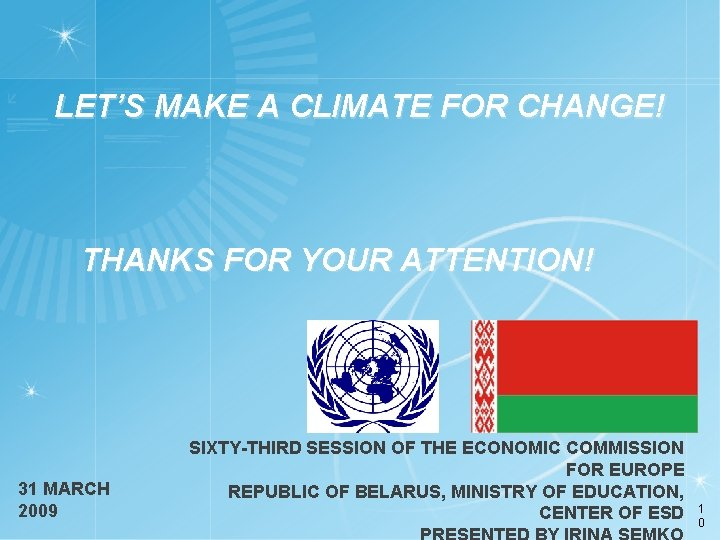 LET'S MAKE A CLIMATE FOR CHANGE! THANKS FOR YOUR ATTENTION! 31 MARCH 2009 SIXTY-THIRD