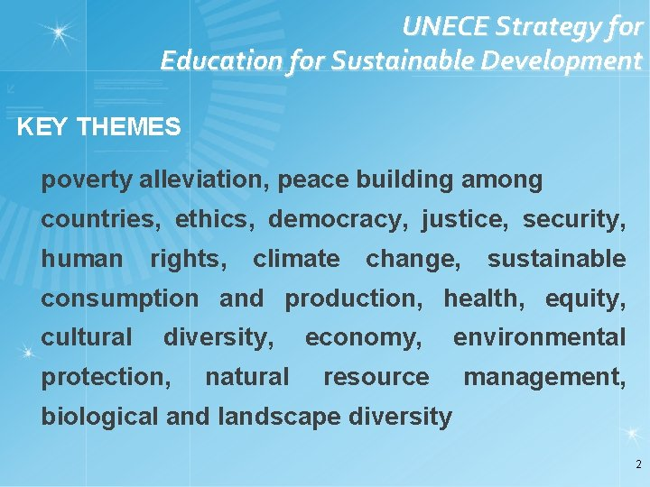UNECE Strategy for Education for Sustainable Development KEY THEMES poverty alleviation, peace building among