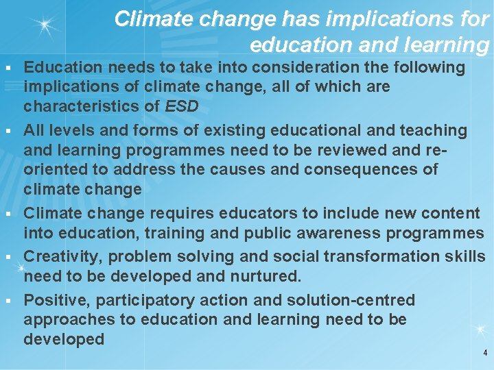Climate change has implications for education and learning § § § Education needs to