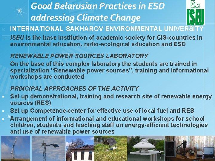 Good Belarusian Practices in ESD addressing Climate Change INTERNATIONAL SAKHAROV ENVIRONMENTAL UNIVERSITY ISEU is