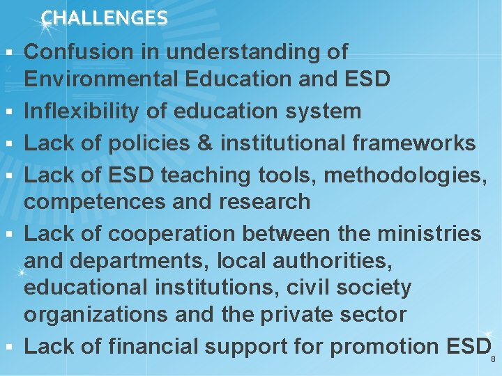 CHALLENGES § § § Confusion in understanding of Environmental Education and ESD Inflexibility of