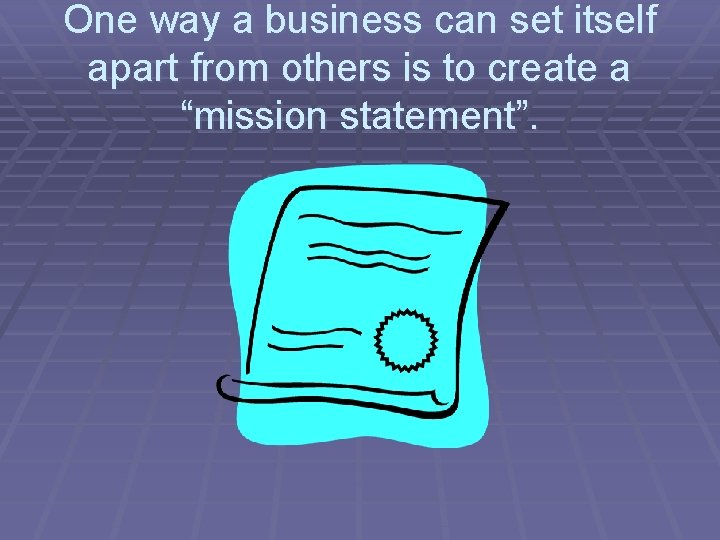 One way a business can set itself apart from others is to create a