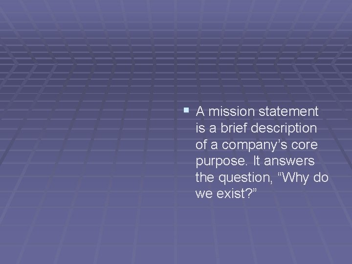 § A mission statement is a brief description of a company's core purpose. It