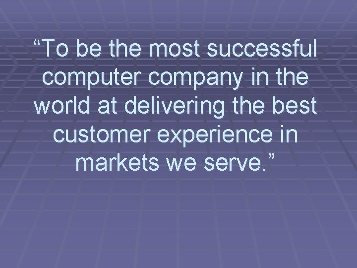 """""""To be the most successful computer company in the world at delivering the best"""