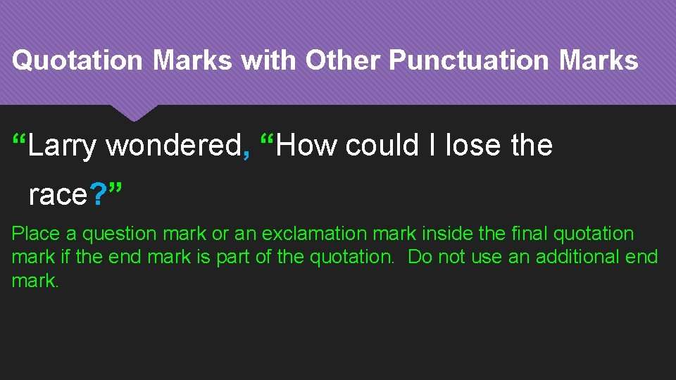 """Quotation Marks with Other Punctuation Marks """"Larry wondered, """"How could I lose the race?"""