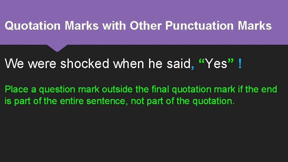 """Quotation Marks with Other Punctuation Marks We were shocked when he said, """"Yes"""" !"""