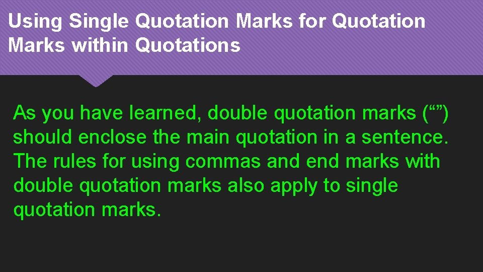 Using Single Quotation Marks for Quotation Marks within Quotations As you have learned, double