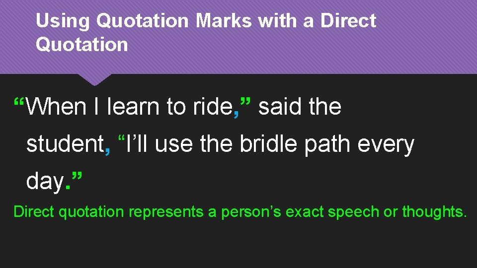 """Using Quotation Marks with a Direct Quotation """"When I learn to ride, """" said"""