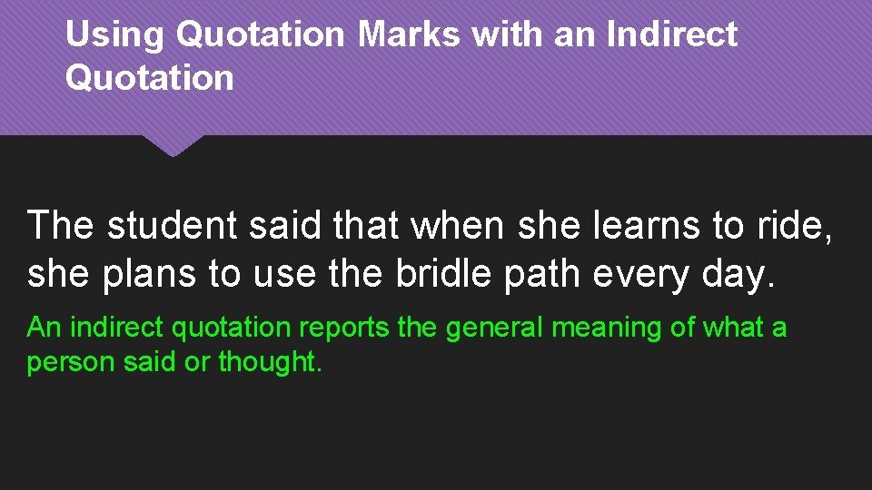Using Quotation Marks with an Indirect Quotation The student said that when she learns