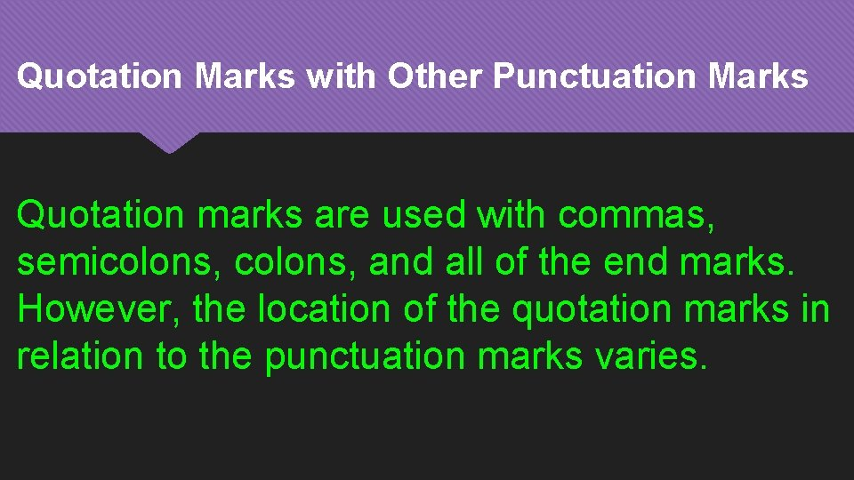 Quotation Marks with Other Punctuation Marks Quotation marks are used with commas, semicolons, and
