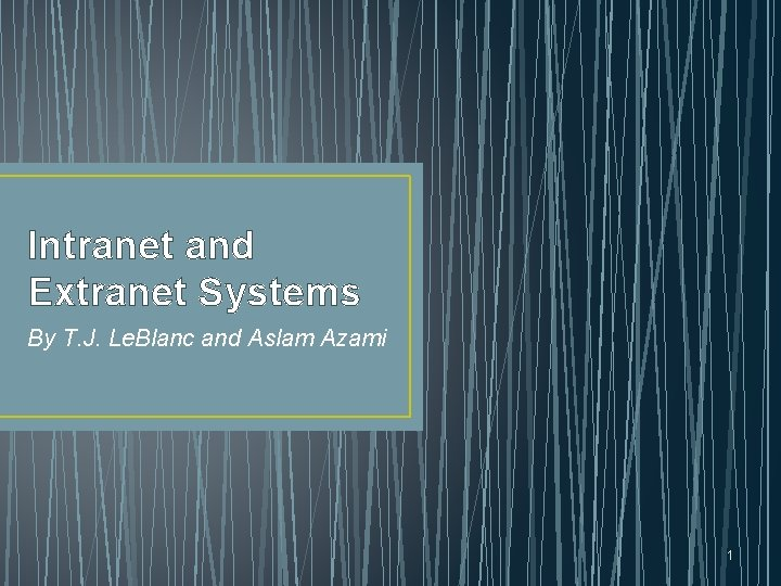 Intranet and Extranet Systems By T. J. Le. Blanc and Aslam Azami 1