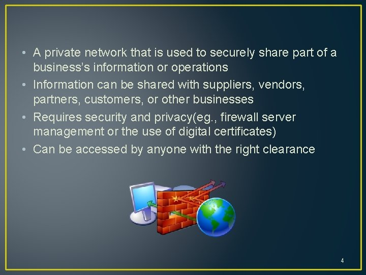 • A private network that is used to securely share part of a