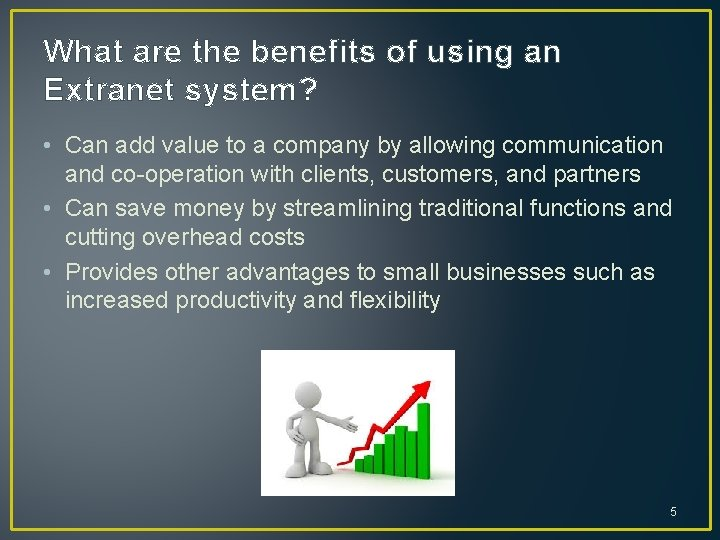What are the benefits of using an Extranet system? • Can add value to
