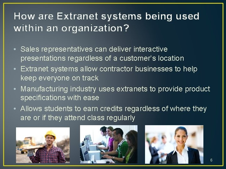 How are Extranet systems being used within an organization? • Sales representatives can deliver
