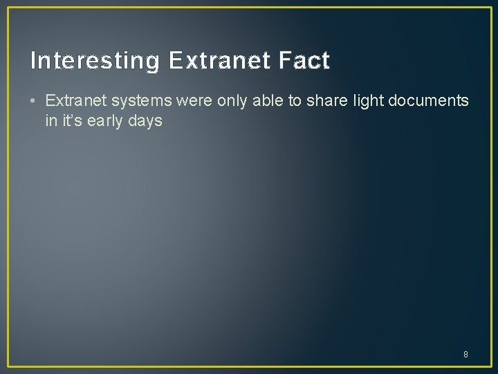 Interesting Extranet Fact • Extranet systems were only able to share light documents in