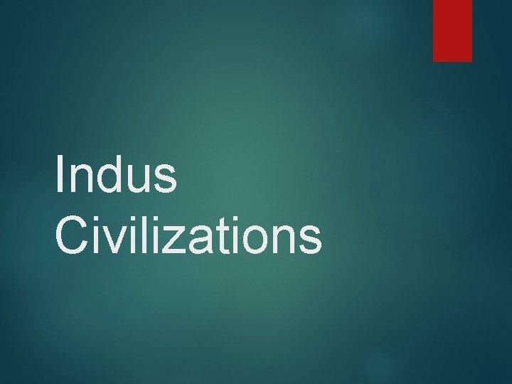 Indus Civilizations