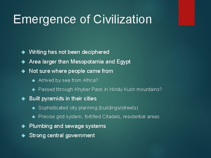 Emergence of Civilization Writing has not been deciphered Area larger than Mesopotamia and Egypt