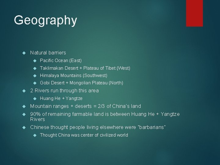 Geography Natural barriers Pacific Ocean (East) Taklimakan Desert + Plateau of Tibet (West) Himalaya